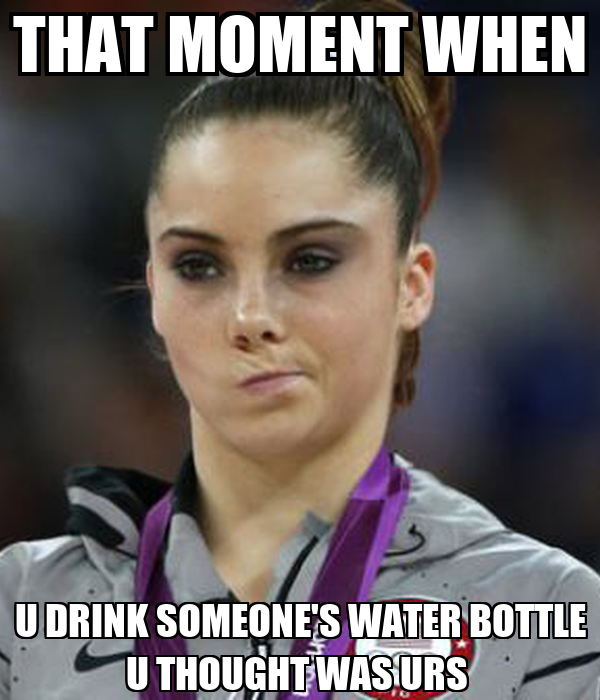 THAT MOMENT WHEN U DRINK SOMEONE'S WATER BOTTLE U THOUGHT WAS URS