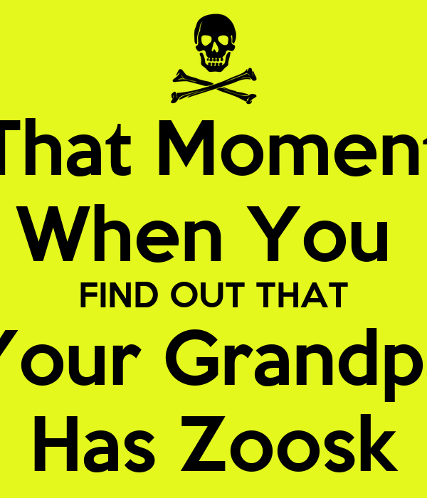 That Moment When You  FIND OUT THAT Your Grandpa Has Zoosk
