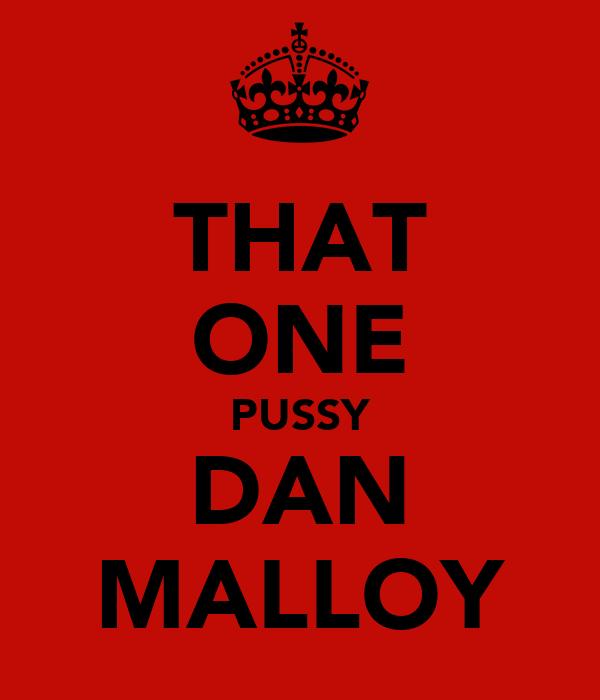 THAT ONE PUSSY DAN MALLOY