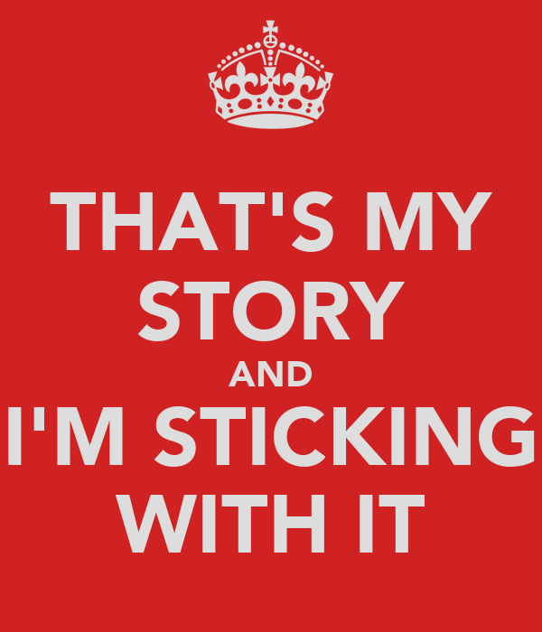 THAT'S MY STORY AND I'M STICKING WITH IT