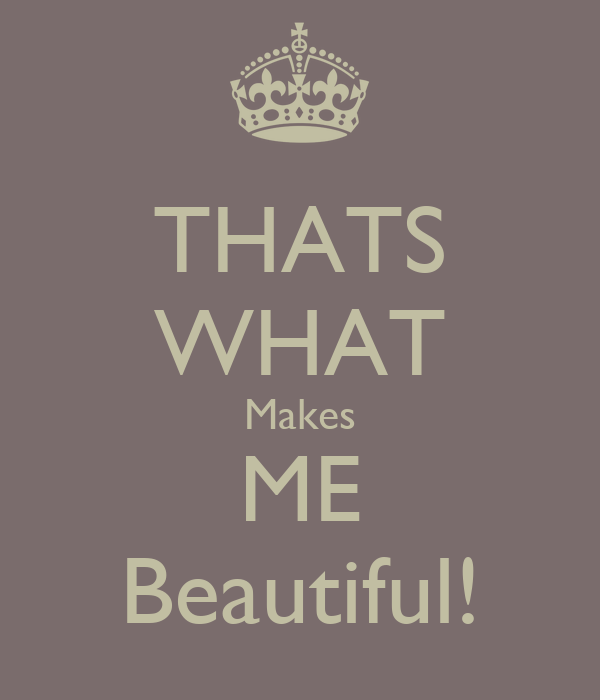 THATS WHAT Makes ME Beautiful!