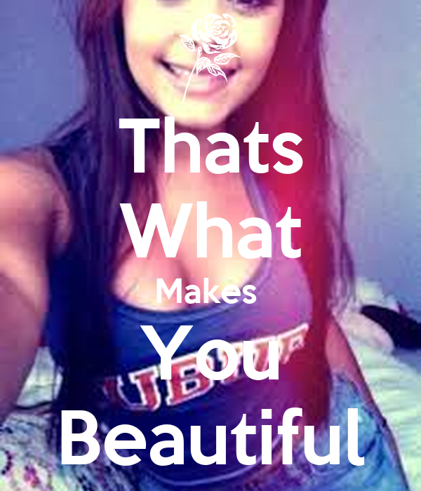 Thats What Makes  You Beautiful