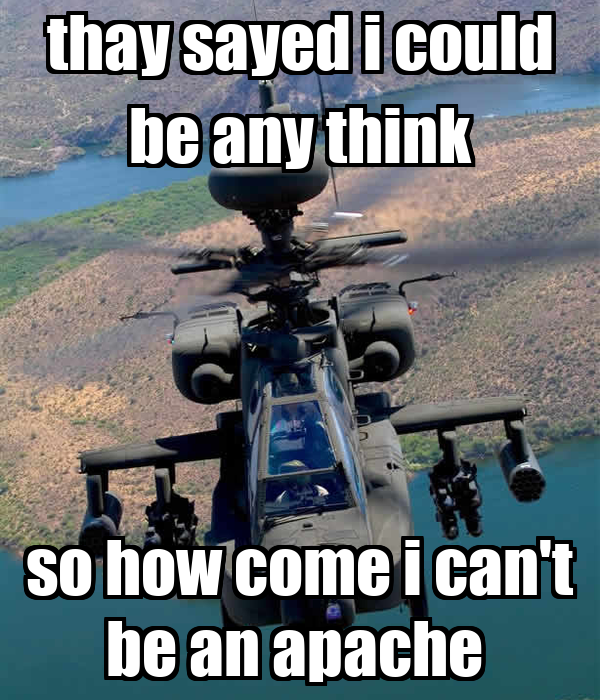 thay sayed i could be any think so how come i can't be an apache