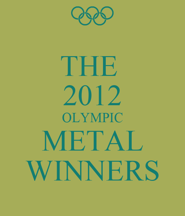THE  2012 OLYMPIC METAL WINNERS