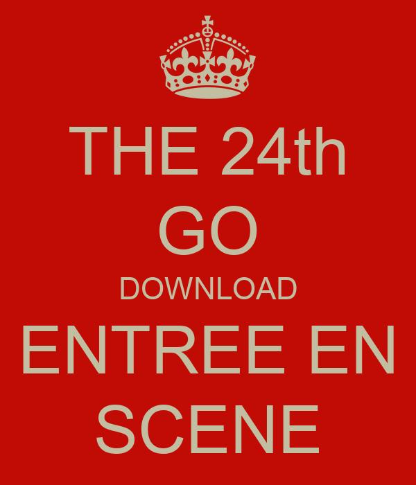 THE 24th GO DOWNLOAD ENTREE EN SCENE