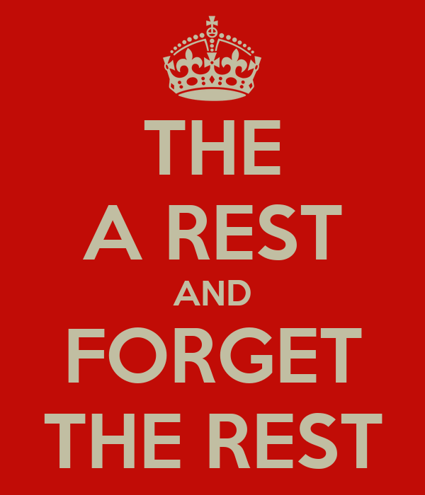 THE A REST AND FORGET THE REST