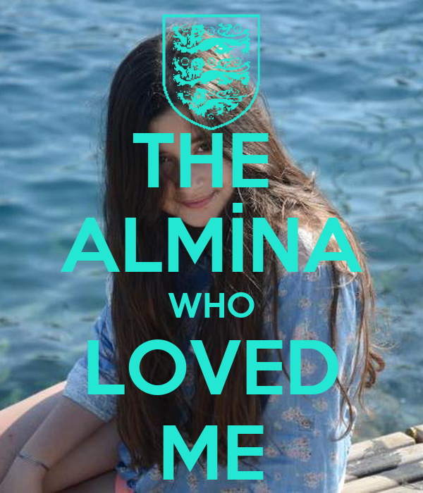 THE  ALMİNA WHO LOVED ME