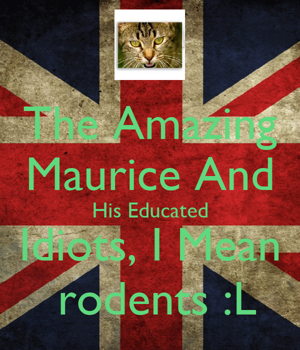 The Amazing Maurice And His Educated Idiots, I Mean  rodents :L