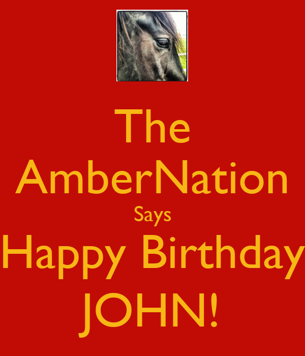 The AmberNation Says Happy Birthday JOHN!