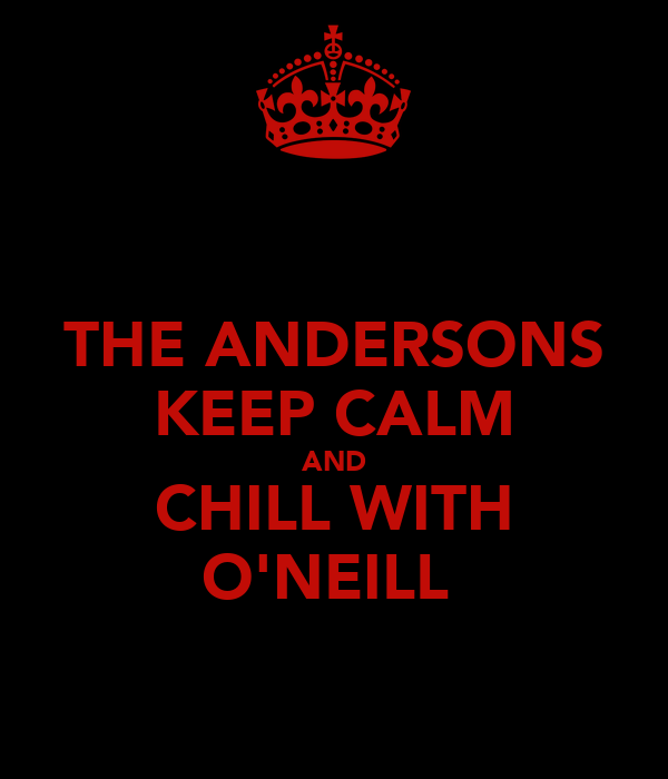 THE ANDERSONS KEEP CALM AND CHILL WITH O'NEILL