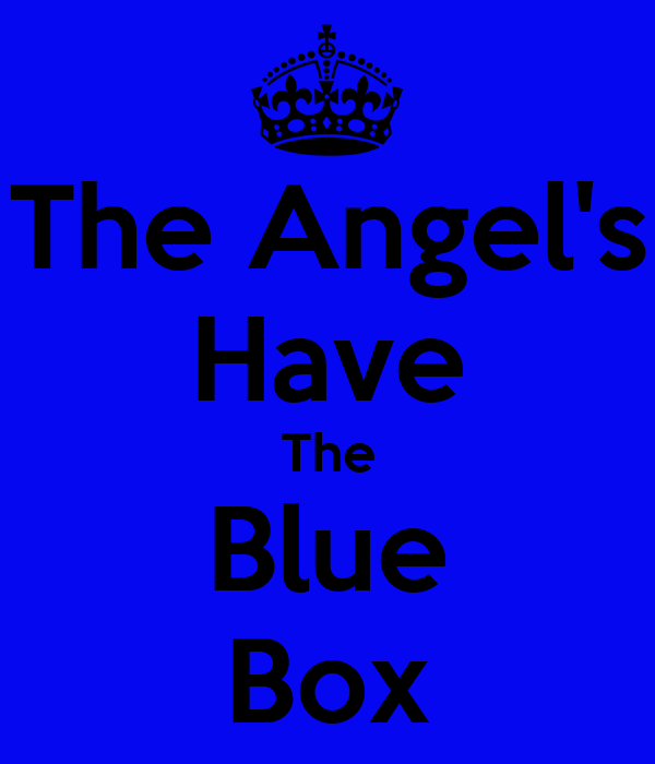 The Angel's Have The Blue Box