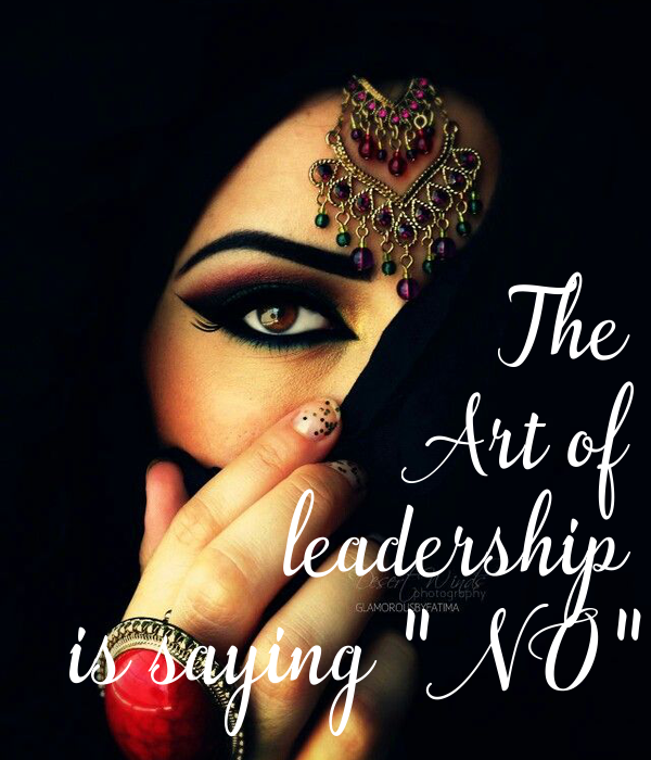 """The  Art of  leadership  is saying """" NO"""""""