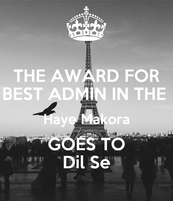 THE AWARD FOR BEST ADMIN IN THE  Haye Makora GOES TO Dil Se