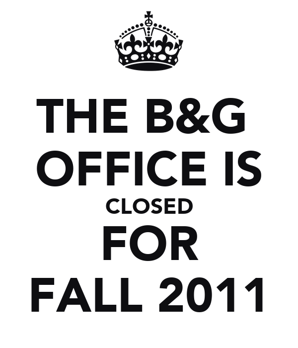THE B&G  OFFICE IS CLOSED FOR FALL 2011