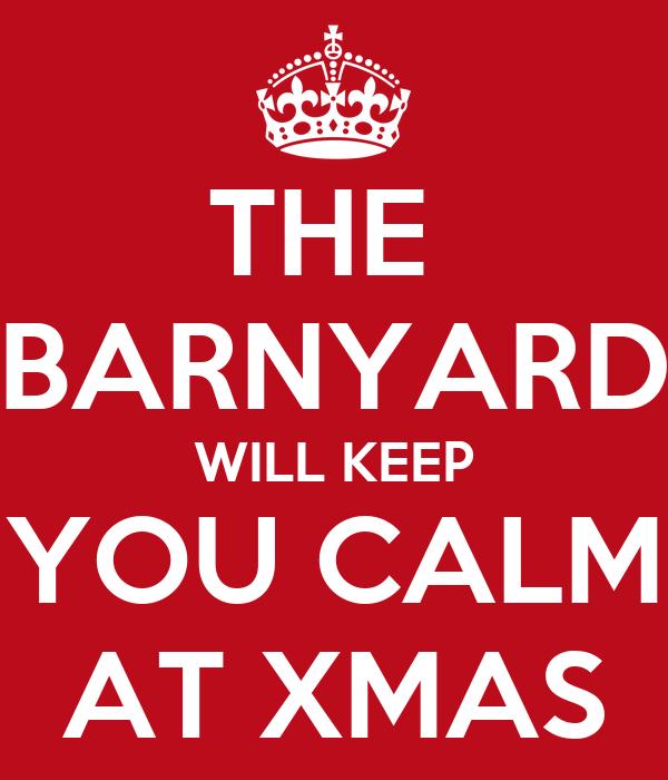 THE  BARNYARD WILL KEEP YOU CALM AT XMAS