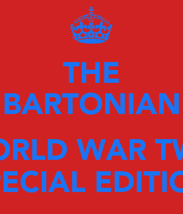 THE BARTONIAN  WORLD WAR TWO SPECIAL EDITION