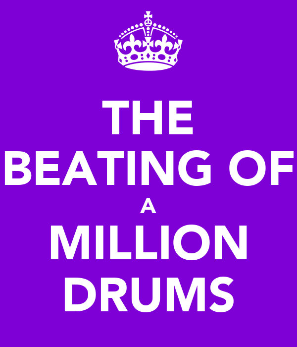 THE BEATING OF A MILLION DRUMS
