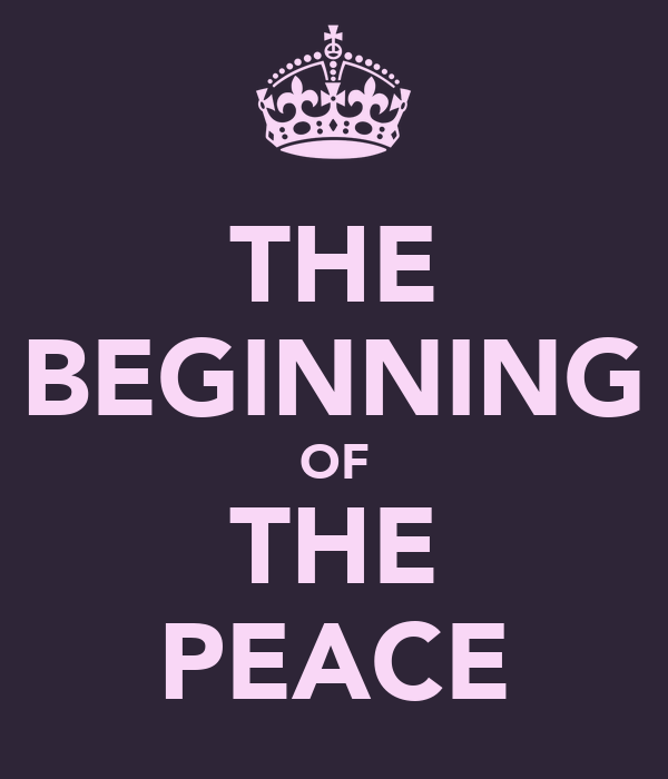 THE BEGINNING OF THE PEACE