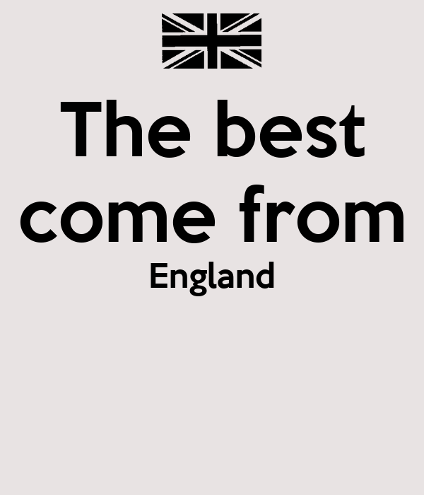 The best come from England