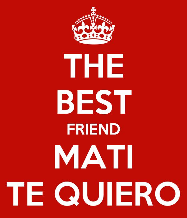THE BEST FRIEND MATI TE QUIERO