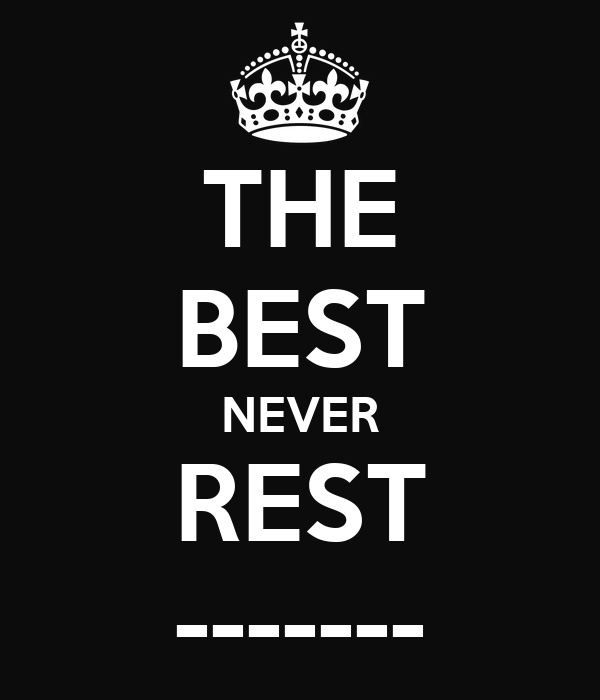 THE BEST NEVER REST -------