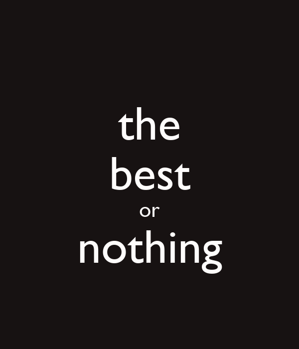 the best or nothing poster hhhhajejjj keep calm o matic. Black Bedroom Furniture Sets. Home Design Ideas