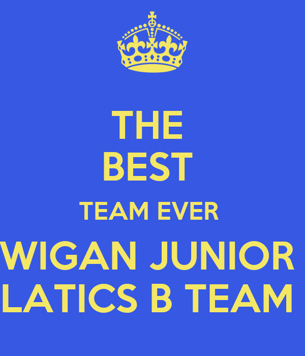 THE  BEST  TEAM EVER  WIGAN JUNIOR  LATICS B TEAM