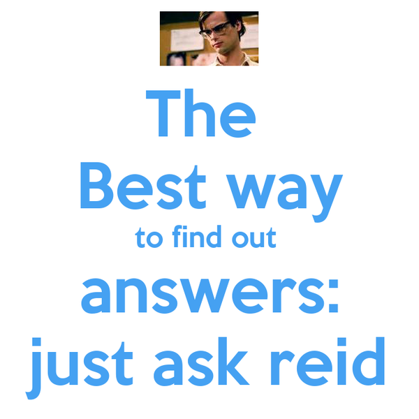 The  Best way to find out  answers: just ask reid
