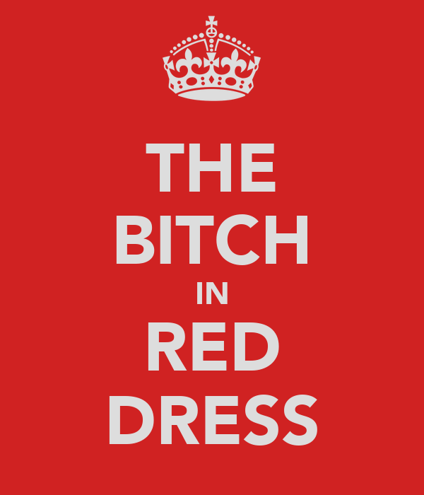 THE BITCH IN RED DRESS