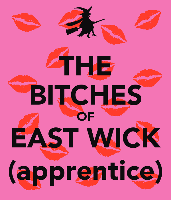 THE BITCHES OF EAST WICK (apprentice)