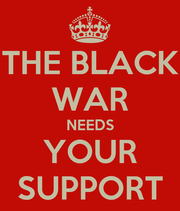 THE BLACK WAR NEEDS YOUR SUPPORT
