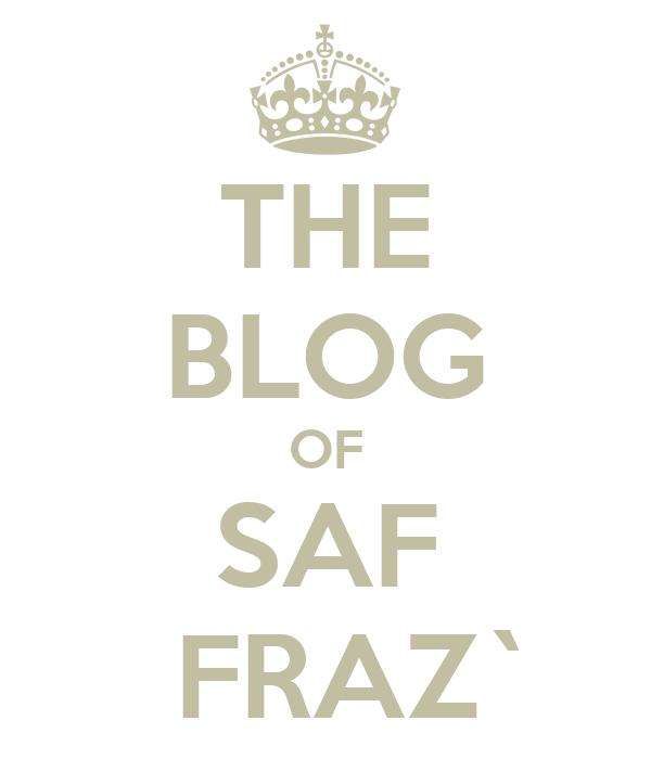 THE BLOG OF SAF   FRAZ`