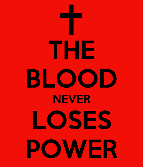 THE BLOOD NEVER LOSES POWER