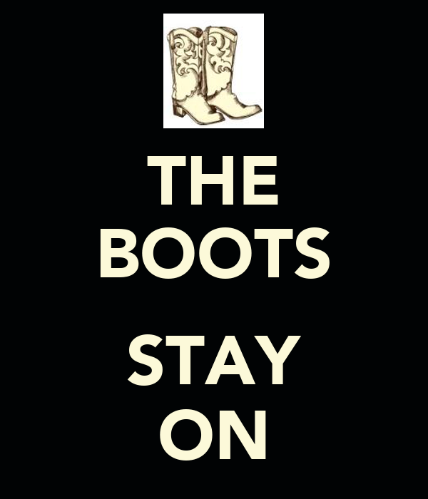 THE BOOTS  STAY ON