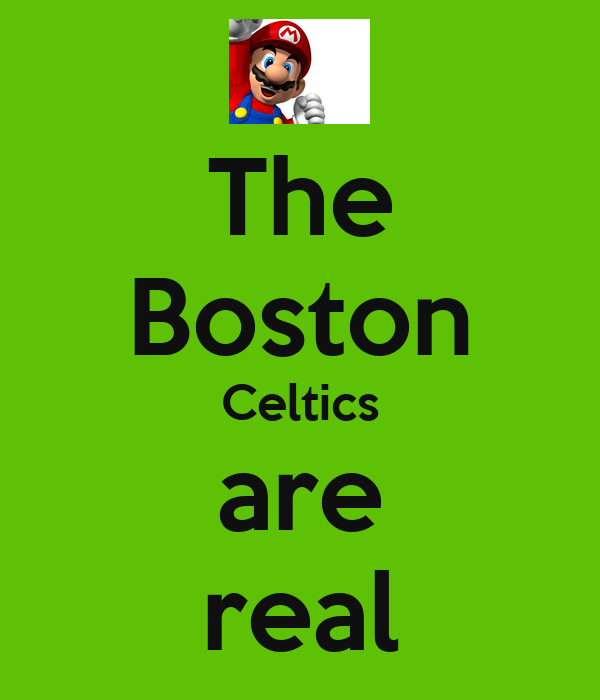 The Boston Celtics are real