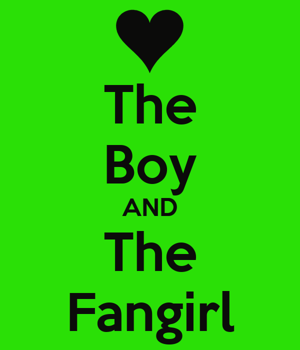 The Boy AND The Fangirl
