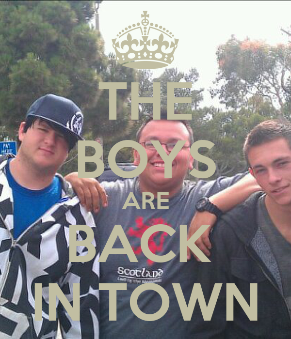 THE BOYS ARE BACK  IN TOWN