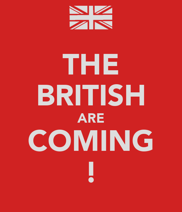 THE BRITISH ARE COMING !