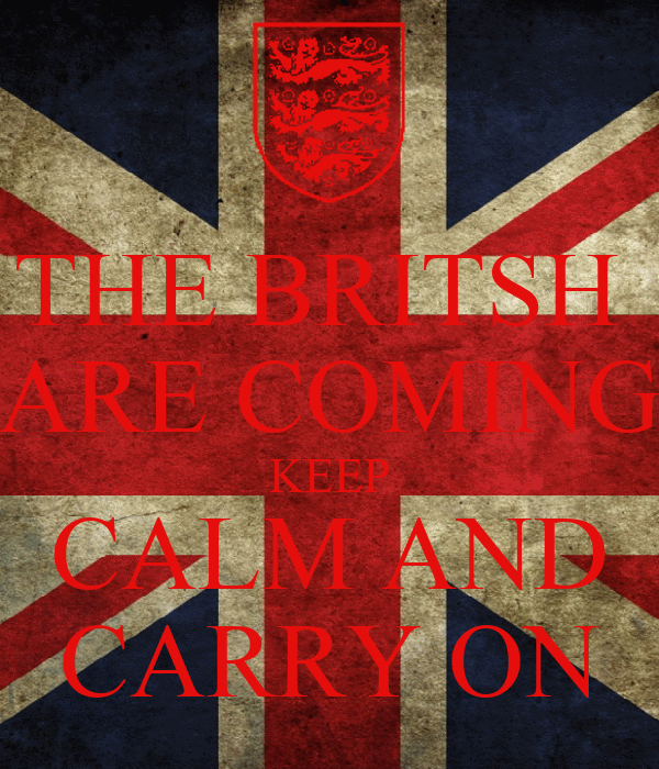 THE BRITSH  ARE COMING KEEP CALM AND CARRY ON