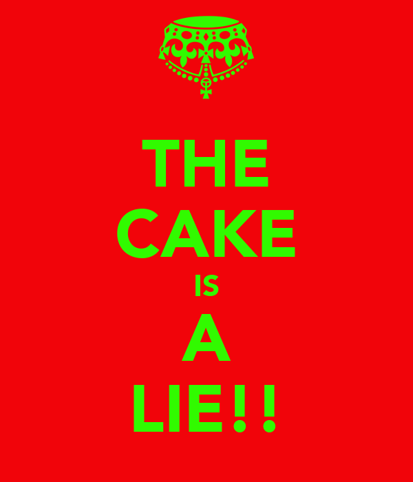 THE CAKE IS A LIE!!