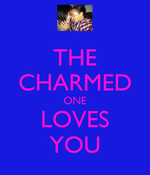 THE CHARMED ONE LOVES YOU