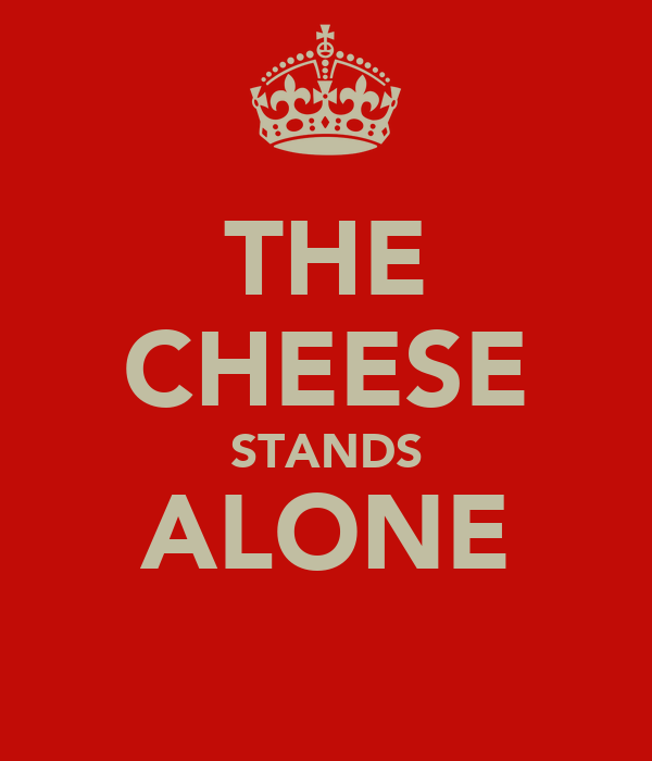 THE CHEESE STANDS ALONE