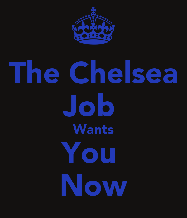 The Chelsea Job  Wants You  Now