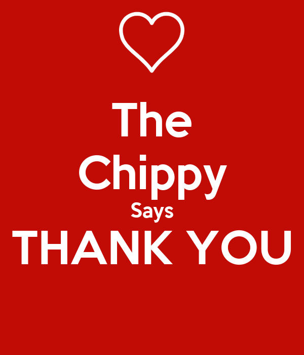 The Chippy Says THANK YOU
