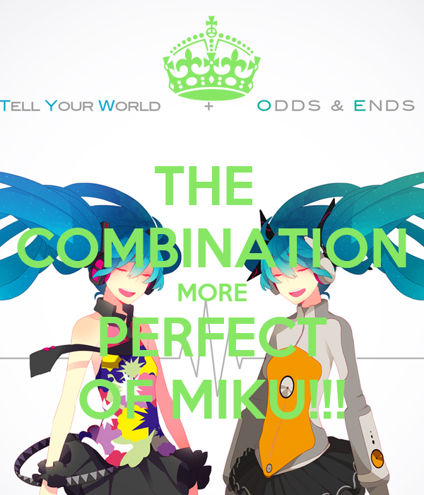 THE  COMBINATION MORE PERFECT OF MIKU!!!
