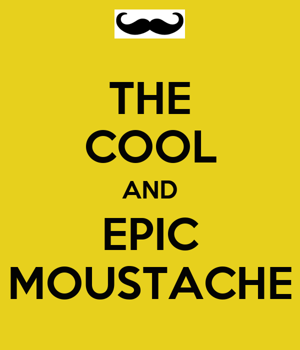 THE COOL AND EPIC MOUSTACHE