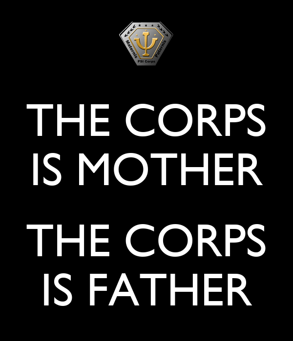 THE CORPS IS MOTHER  THE CORPS IS FATHER