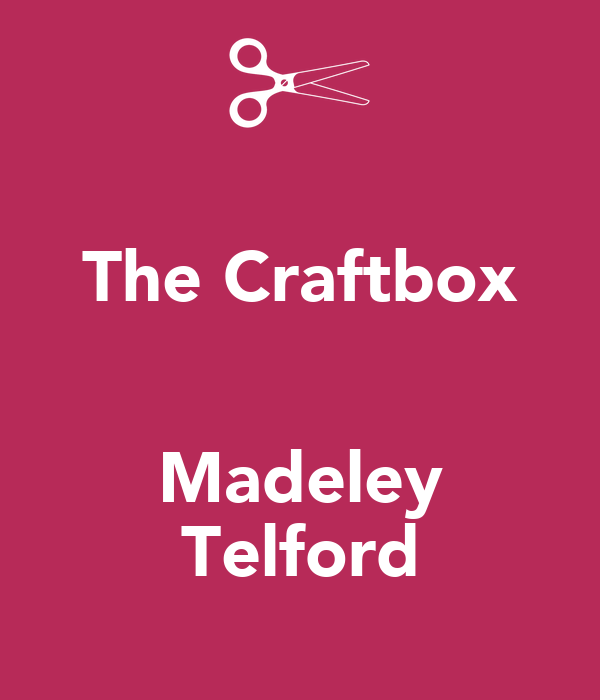 The Craftbox   Madeley Telford