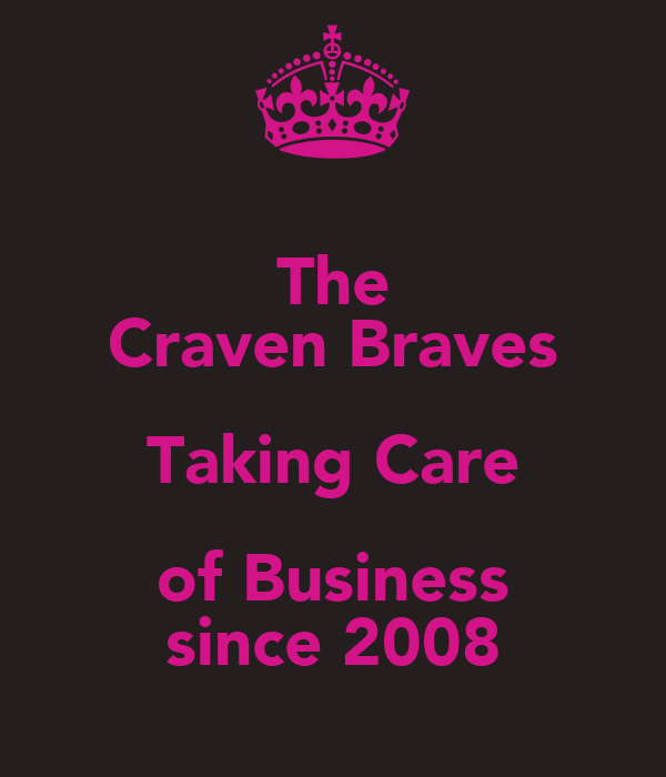 The Craven Braves Taking Care of Business since 2008