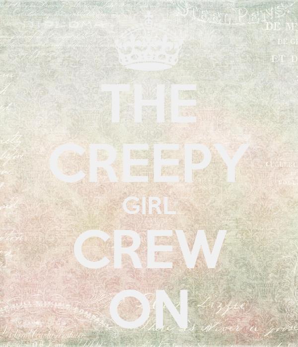 THE CREEPY GIRL CREW ON